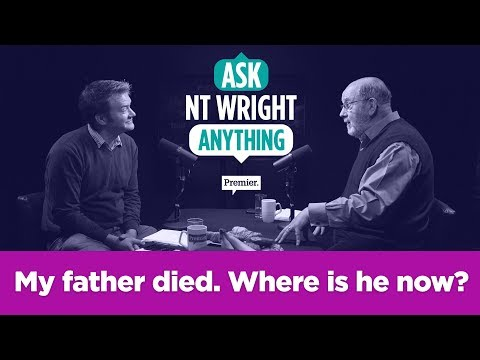 My father died. Where is he now? // Ask NT Wright Anything
