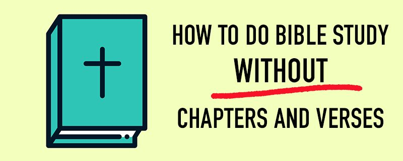 How to do Bible Study Without Chapters and Verses