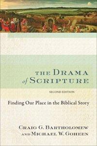 The Drama of Scripture Craig Bartholomew Michael Goheen