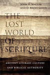 The Lost World of Scripture John Walton Brent Sandy