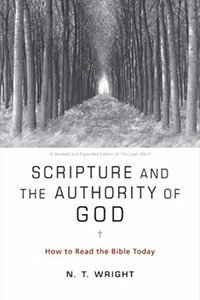 Scripture and the Authority of God N.T. Wright