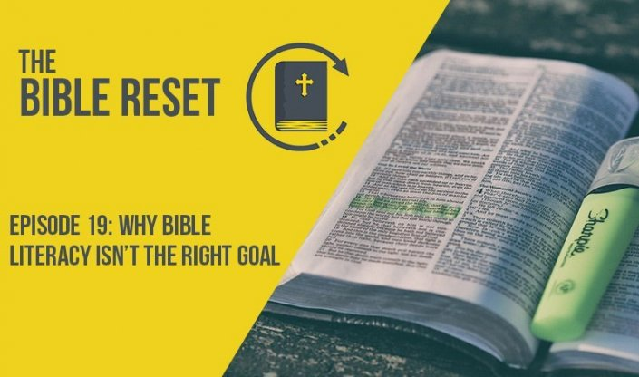 The Bible Reset - Why Bible Literacy Isn't the Right Goal