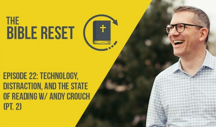 The Bible Reset Episode 22 w/ Andy Crouch