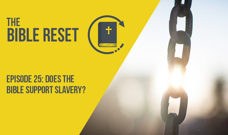Does the Bible Support Slavery? The Bible Reset Episode 25