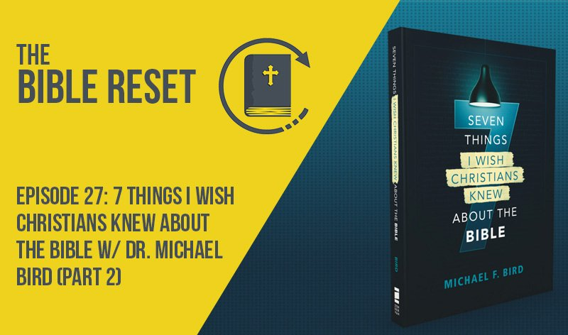 Seven Things I Wish Christians Knew About the Bible with Dr. Michael Bird